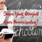 Siapa Yang Menjadi Guru Homeschooling?