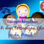 Memperkenalkan MEA dan Persaingan Global pada Anak