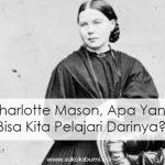 Charlotte Mason, Apa Yang Bisa Kita Pelajari Darinya?