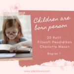 20 Butir Filosofi Pendidikan Charlotte Mason, bag.1